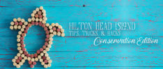 Hilton Head Island Tips, Tricks, and Hacks – Conservation Edition – Episode #29